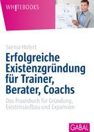 Svenja Hofert: Erfolgreiche Existenzgründung für Trainer, Berater, Coachs