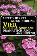 Alfred Bekker: Vier Schicksalsromane - dramatisch und anrührend