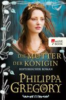 Philippa Gregory: Die Mutter der Königin ★★★★