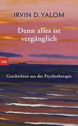 Denn alles ist vergänglich - Geschichten aus der Psychotherapie
