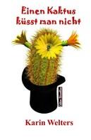 Karin Welters: Einen Kaktus küsst man nicht ★★★★★