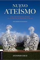 Antonio Cruz: Nuevo ateísmo: Una respuesta desde la ciencia, la razón y la fe o el diseño inteligente