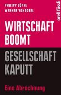 Philipp Löpfe: Wirtschaft boomt, Gesellschaft kaputt ★★★★★