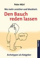 Peter Müri: Nie mehr unsicher und blockiert: Den Bauch reden lassen