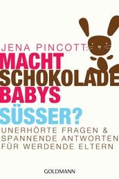 Macht Schokolade Babys süßer? - Unerhörte Fragen und spannende Antworten für werdende Eltern