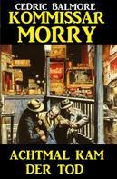Cedric Balmore: Kommissar Morry - Achtmal kam der Tod ★★★★★