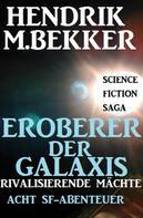Hendrik M. Bekker: Eroberer der Galaxis - Rivalisierende Mächte: Acht SF-Abenteuer