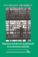 Juan Caros Bayón: Relevancia normativa en la justificación de las decisiones judiciales