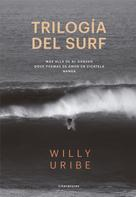 Willy Uribe: Trilogía del surf