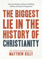 Matthew Kelly: The Biggest Lie in the History of Christianity
