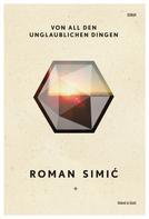 Roman Simić: Von all den unglaublichen Dingen