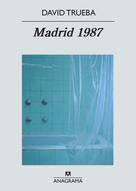 David Trueba: Madrid 1987 ★★★★★