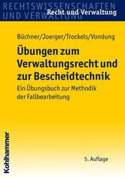 Übungen zum Verwaltungsrecht und zur Bescheidtechnik - Ein Übungsbuch zur Methodik der Fallbearbeitung