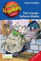 Ursel Scheffler: Kommissar Kugelblitz 02. Die orangefarbene Maske ★★★★