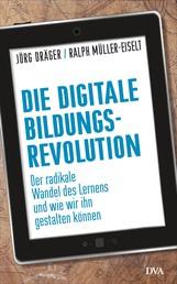 Die digitale Bildungsrevolution - Der radikale Wandel des Lernens und wie wir ihn gestalten können