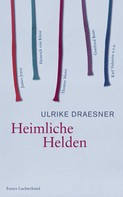 Ulrike Draesner: Heimliche Helden