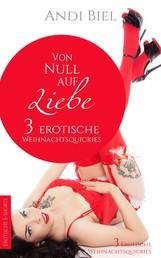 Von Null auf Liebe - 3 Weihnachtsquickies - Jil & Cory - Tammi & Jack - Caro & Flo in einem Band