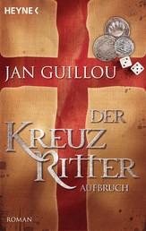 Der Kreuzritter - Aufbruch - Roman