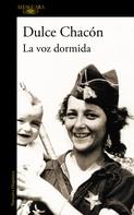 Dulce Chacón: La voz dormida (Incluye Diario de una mujer muerta y otros cuentos)