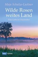 Maja Schulze-Lackner: Wilde Rosen, weites Land ★★★★
