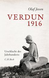 Verdun 1916 - Urschlacht des Jahrhunderts
