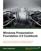 Pavel Yosifovich: Windows Presentation Foundation 4.5 Cookbook