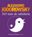 Alejandro Jodorowsky: 365 tuits de sabiduría