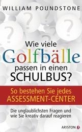 Wie viele Golfbälle passen in einen Schulbus? - So bestehen Sie jedes Assessment-Center. Die unglaublichsten Fragen und wie Sie kreativ darauf reagieren