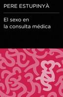 Pere Estupinya: El sexo en la consulta médica (Colección Endebate)