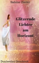 Glitzernde Lichter am Horizont - Dualseelen Geschenk