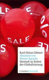 Abschied von Mutter Sprache - Deutsch in Zeiten der Globalisierung