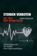Andrea Sedelmaier: Sterben verboten - Die Lüge vom neuen Leben ★★★★