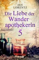 Iny Lorentz: Die Liebe der Wanderapothekerin 5 ★★★★