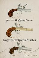 Johann Wolfgang von Goethe: Las penas del joven Werther