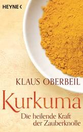 Kurkuma - Die heilende Kraft der Zauberknolle
