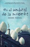 Eduard Pascual: En el umbral de la muerte