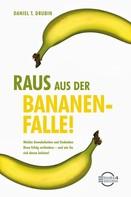 Daniel T. Drubin: Raus aus der Bananenfalle!