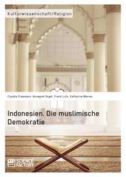 Indonesien. Die muslimische Demokratie
