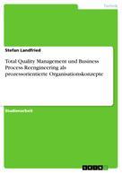 Stefan Landfried: Total Quality Management und Business Process Reengineering als prozessorientierte Organisationskonzepte
