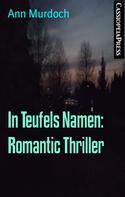 Ann Murdoch: In Teufels Namen: Romantic Thriller