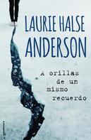 Laurie Halse Anderson: A orillas de un mismo recuerdo