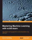 Gavin Hackeling: Mastering Machine Learning with scikit-learn