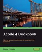 Steven F. Daniel: Xcode 4 Cookbook