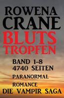 Rowena Crane: Blutstropfen Band 1-8: Die Vampir Saga - 4740 Seiten Paranormal Romance ★