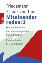 """Miteinander reden 3 - Das """"Innere Team"""" und situationsgerechte Kommunikation: Kommunikation, Person, Situation"""