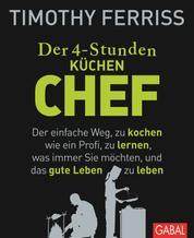 Der 4-Stunden-(Küchen-)Chef - Der einfache Weg, zu kochen wie ein Profi, zu lernen, was immer Sie möchten, und das gute Leben zu leben