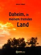 Ulrich Völkel: Daheim, in meinem fremden Land