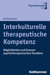 Interkulturelle therapeutische Kompetenz - Möglichkeiten und Grenzen psychotherapeutischen Handelns