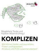 Magdalena Taube: Komplizen - Wie können Hacker und Journalisten, Piraten und Kapitalisten, Amateure und Profis zusammenarbeiten?