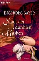 Ingeborg Bayer: Stadt der dunklen Masken